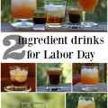 Don't spend your Labor Day making labor intensive cocktail recipes. Mix up a few two ingredient drinks for an easy and refreshing Labor Day gathering instead.