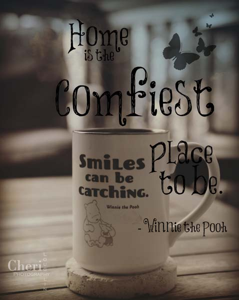 Home is the comfiest place to be. - Winnie the Pooh
