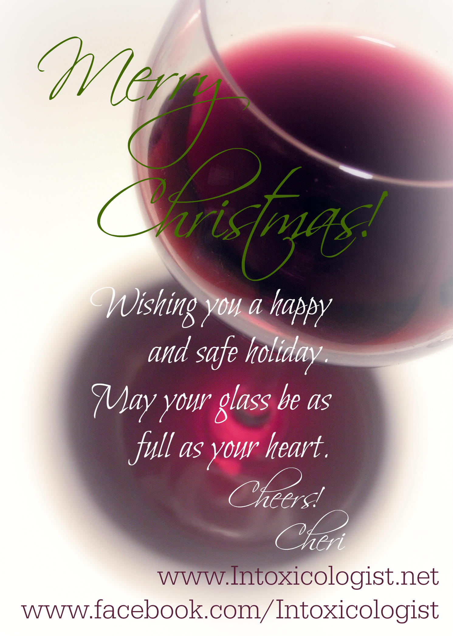 Merry Christmas! Wishing you a happy and safe holiday. May your glass be as full as your heart. ~ Cheri
