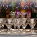 11 Girls Night Out shot recipes to start the party and keep it rolling to midnight
