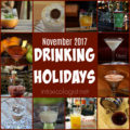 November 2017 is full of drink worthy holidays. Grab a glass and start sipping on these liquor themed holiday suggestions.